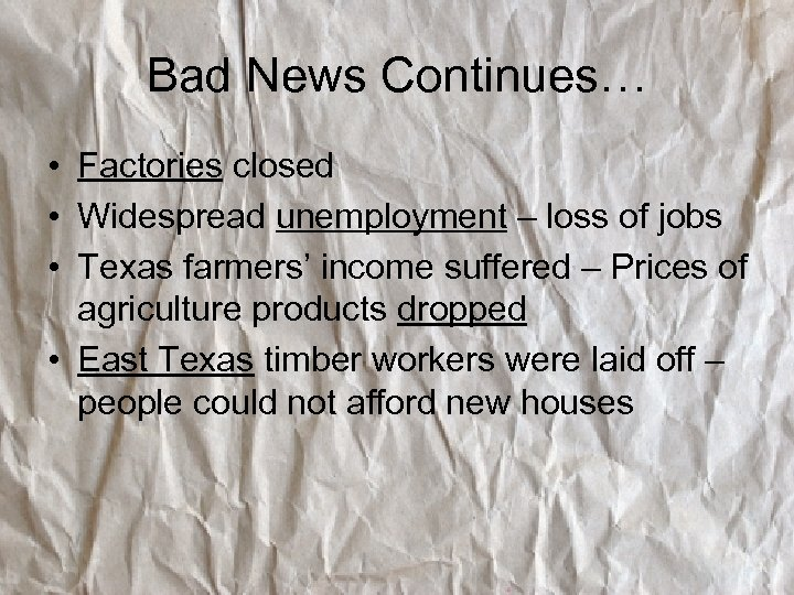 Bad News Continues… • Factories closed • Widespread unemployment – loss of jobs •
