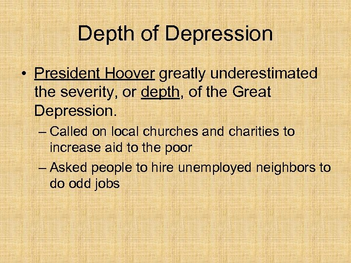 Depth of Depression • President Hoover greatly underestimated the severity, or depth, of the