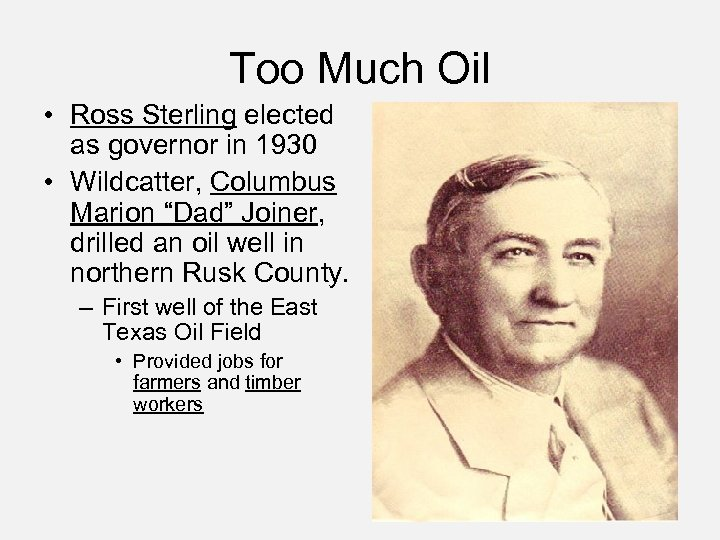 Too Much Oil • Ross Sterling elected as governor in 1930 • Wildcatter, Columbus