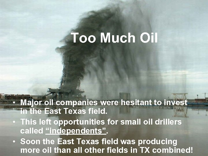 Too Much Oil • Major oil companies were hesitant to invest in the East