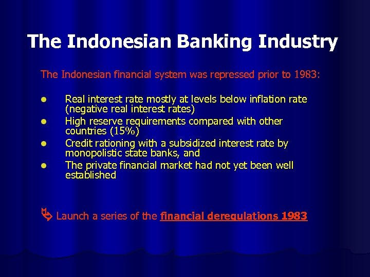 The Indonesian Banking Industry The Indonesian financial system was repressed prior to 1983: l