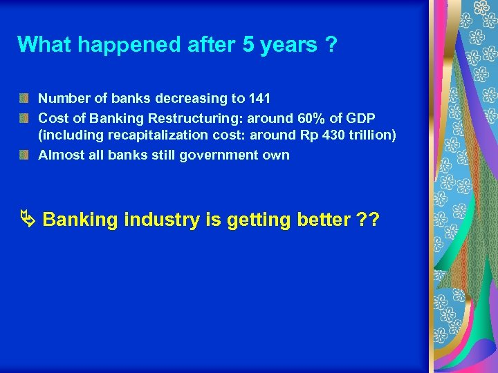 What happened after 5 years ? Number of banks decreasing to 141 Cost of