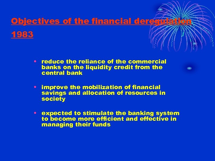 Objectives of the financial deregulation 1983 • reduce the reliance of the commercial banks