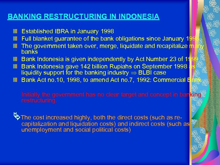 BANKING RESTRUCTURING IN INDONESIA Established IBRA in January 1998 Full blanket guarantee of the