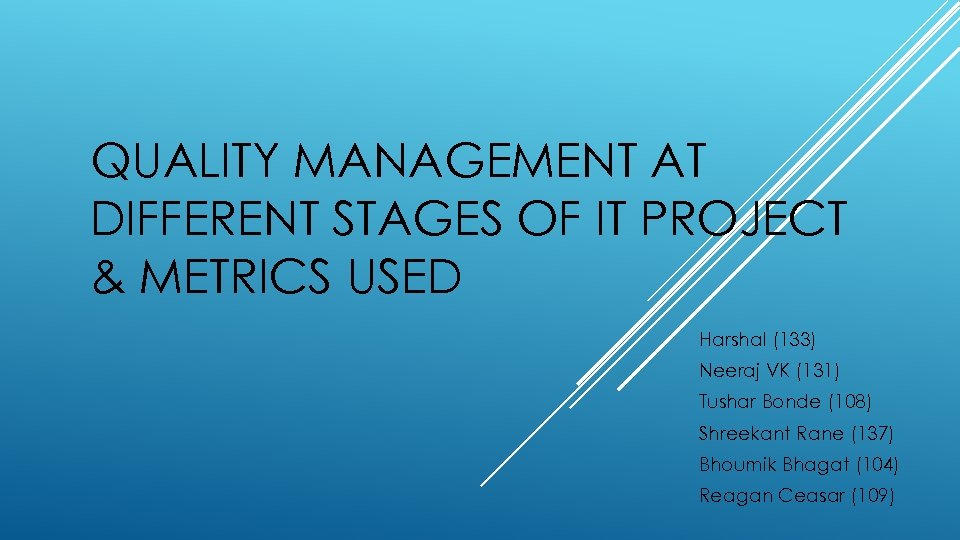 QUALITY MANAGEMENT AT DIFFERENT STAGES OF IT PROJECT & METRICS USED Harshal (133) Neeraj