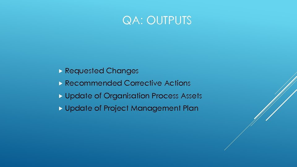 QA: OUTPUTS Requested Changes Recommended Corrective Actions Update of Organisation Process Assets Update of