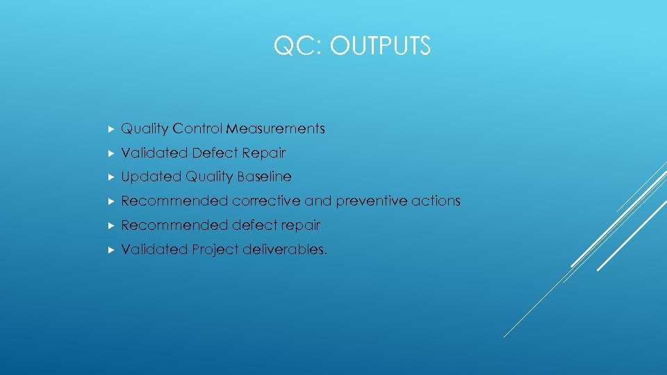 QC: OUTPUTS Quality Control Measurements Validated Defect Repair Updated Quality Baseline Recommended corrective and