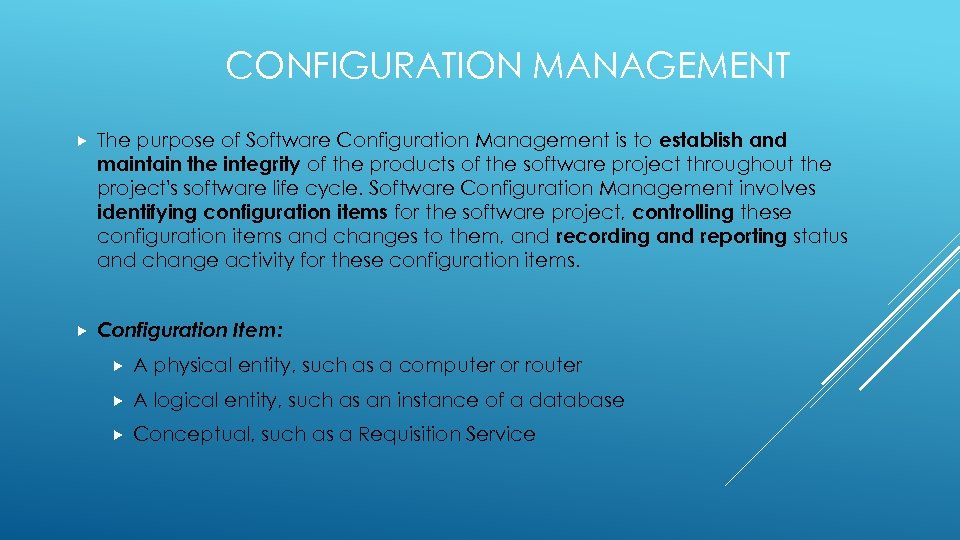 CONFIGURATION MANAGEMENT The purpose of Software Configuration Management is to establish and maintain the