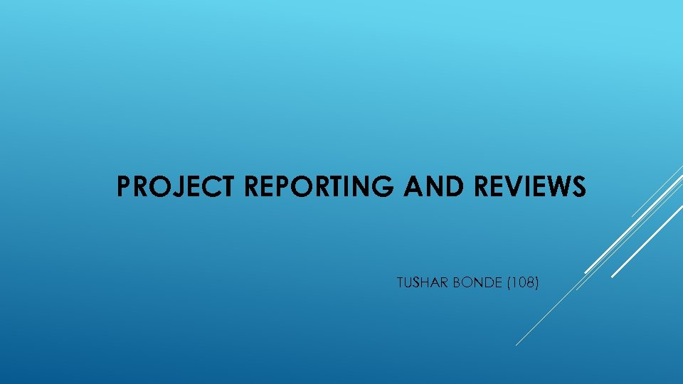 PROJECT REPORTING AND REVIEWS TUSHAR BONDE (108)