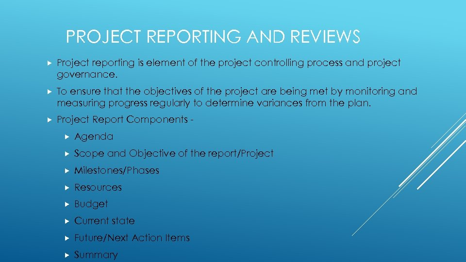 PROJECT REPORTING AND REVIEWS Project reporting is element of the project controlling process and