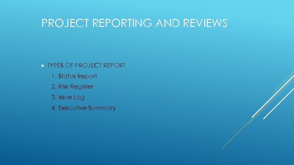 PROJECT REPORTING AND REVIEWS TYPES OF PROJECT REPORT 1. Status Report 2. Risk Register