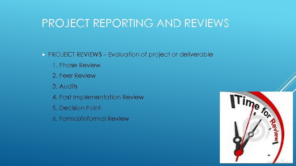 PROJECT REPORTING AND REVIEWS PROJECT REVIEWS – Evaluation of project or deliverable 1. Phase