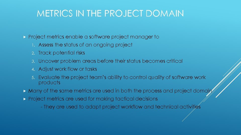 METRICS IN THE PROJECT DOMAIN Project metrics enable a software project manager to 1.