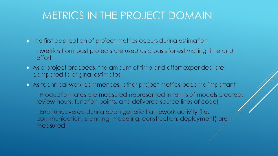 METRICS IN THE PROJECT DOMAIN The first application of project metrics occurs during estimation