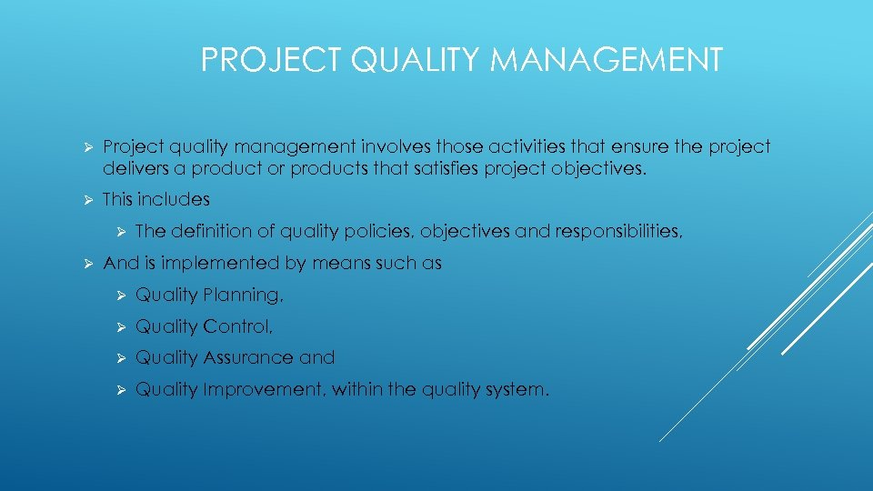 PROJECT QUALITY MANAGEMENT Ø Project quality management involves those activities that ensure the project