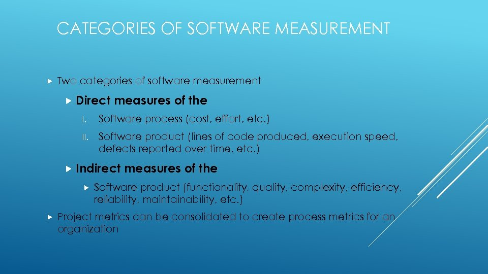 CATEGORIES OF SOFTWARE MEASUREMENT Two categories of software measurement Direct measures of the I.