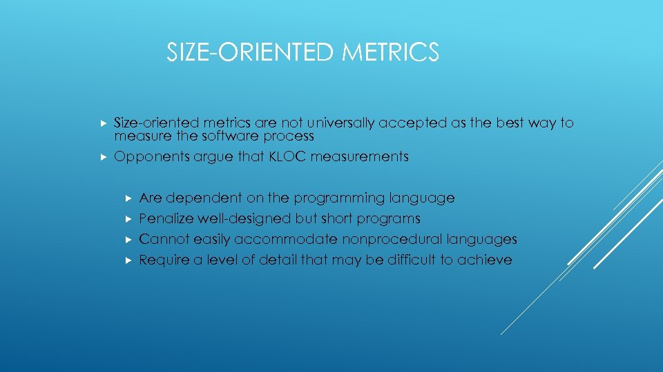 SIZE-ORIENTED METRICS Size-oriented metrics are not universally accepted as the best way to measure