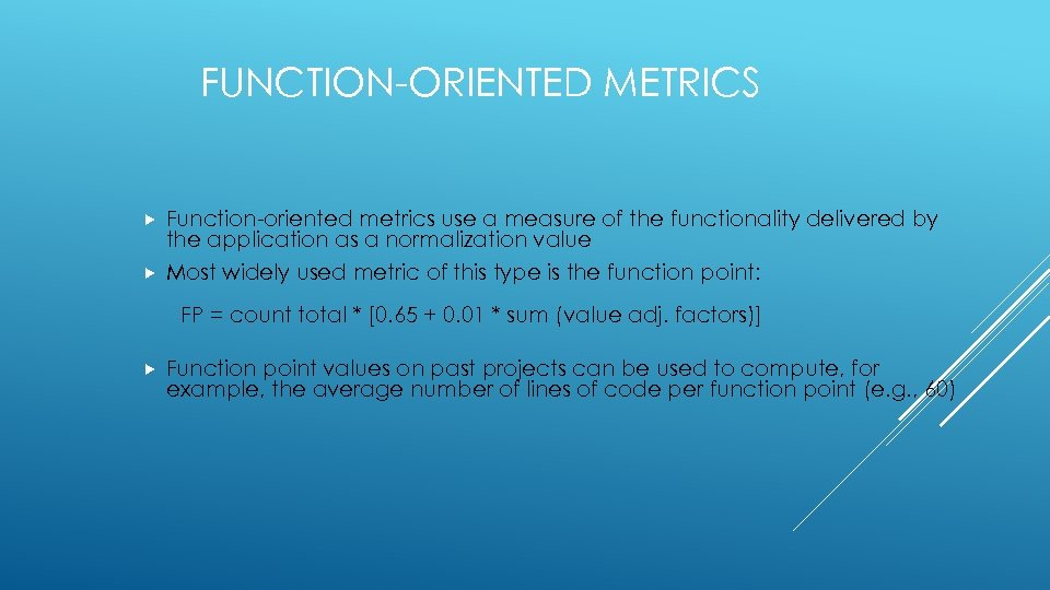 FUNCTION-ORIENTED METRICS Function-oriented metrics use a measure of the functionality delivered by the application