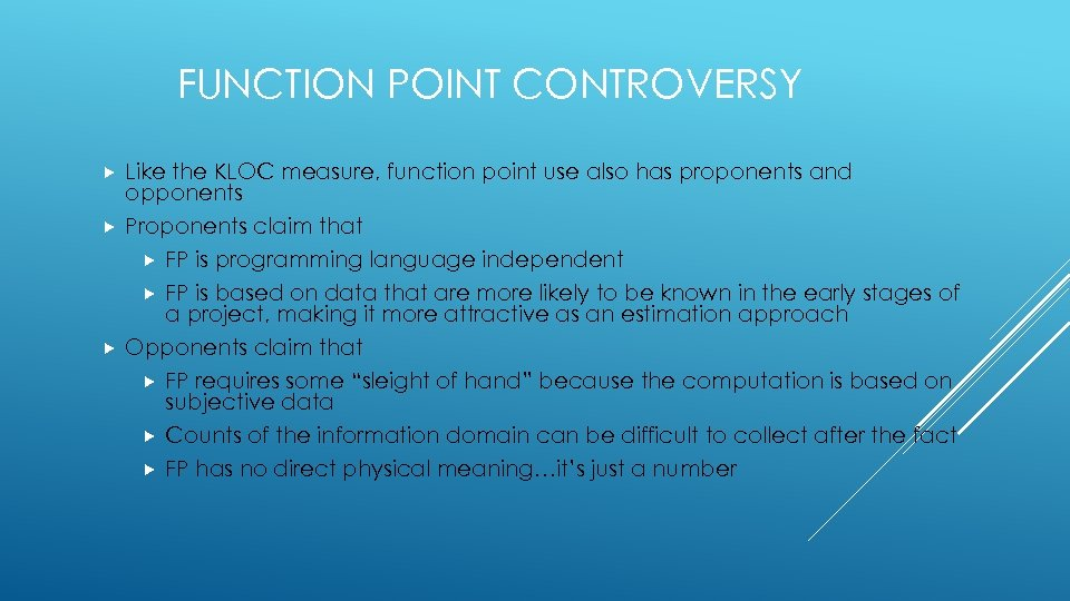 FUNCTION POINT CONTROVERSY Like the KLOC measure, function point use also has proponents and