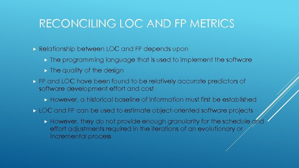 RECONCILING LOC AND FP METRICS Relationship between LOC and FP depends upon The programming