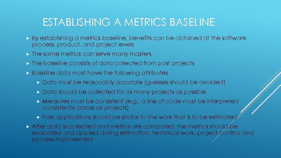 ESTABLISHING A METRICS BASELINE By establishing a metrics baseline, benefits can be obtained at