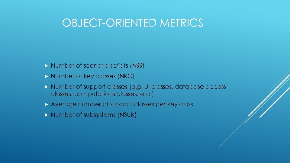 OBJECT-ORIENTED METRICS Number of scenario scripts (NSS) Number of key classes (NKC) Number of