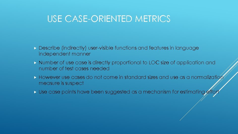 USE CASE-ORIENTED METRICS Describe (indirectly) user-visible functions and features in language independent manner Number