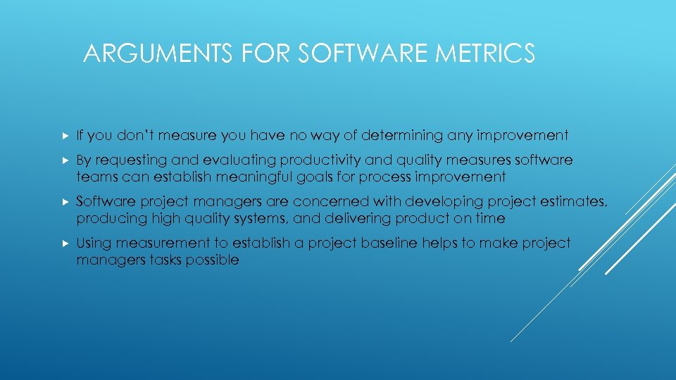 ARGUMENTS FOR SOFTWARE METRICS If you don't measure you have no way of determining