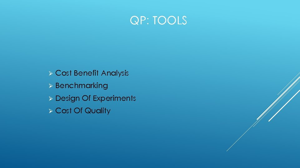 QP: TOOLS Ø Cost Benefit Analysis Ø Benchmarking Ø Design Of Experiments Ø Cost
