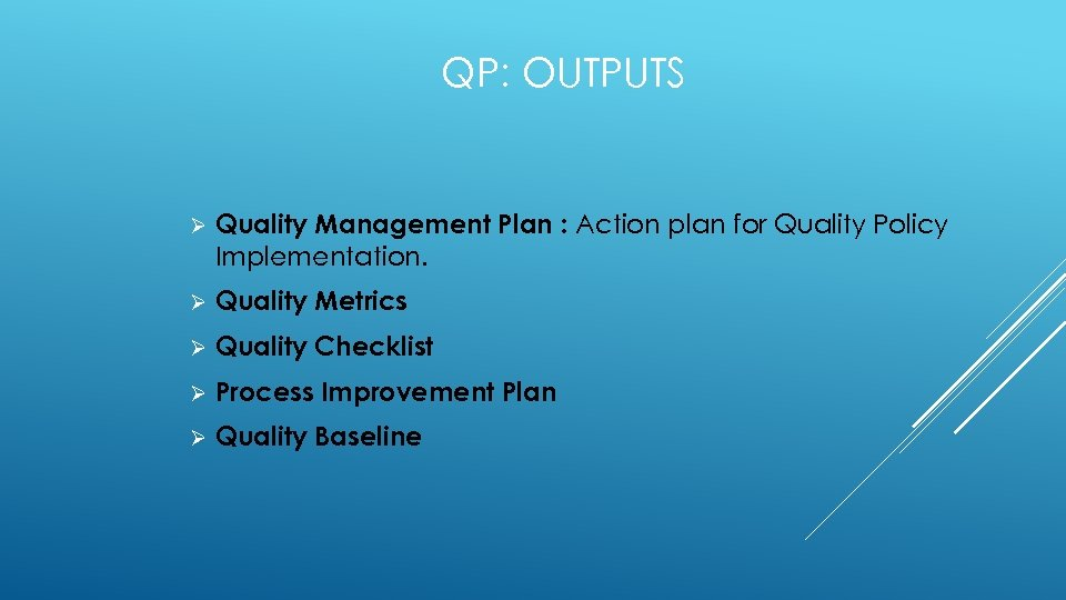 QP: OUTPUTS Ø Quality Management Plan : Action plan for Quality Policy Implementation. Ø