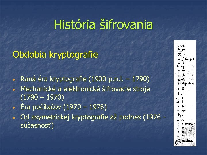 História šifrovania Obdobia kryptografie • • Raná éra kryptografie (1900 p. n. l. –