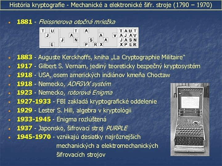 História kryptografie - Mechanické a elektronické šifr. stroje (1790 – 1970) • 1881 -