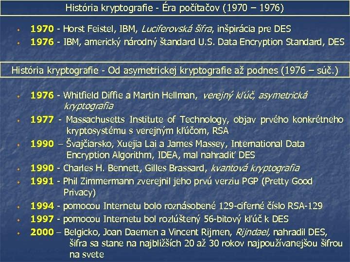 História kryptografie - Éra počítačov (1970 – 1976) • • 1970 - Horst Feistel,