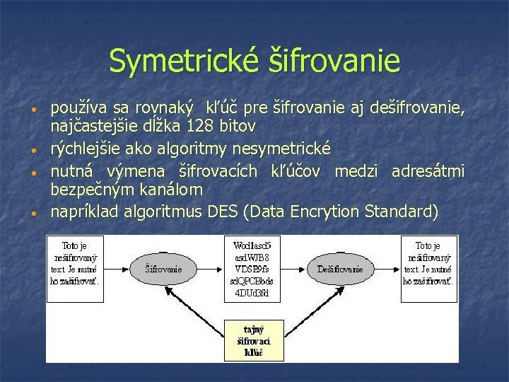 Symetrické šifrovanie • • používa sa rovnaký kľúč pre šifrovanie aj dešifrovanie, najčastejšie dĺžka