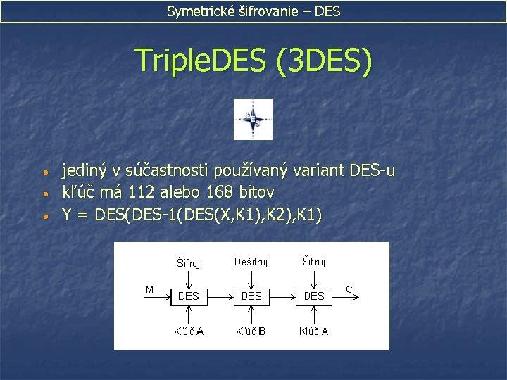Symetrické šifrovanie – DES Triple. DES (3 DES) • • • jediný v súčastnosti