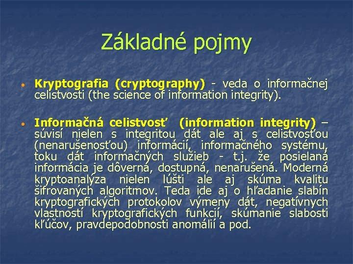 Základné pojmy • Kryptografia (cryptography) - veda o informačnej celistvosti (the science of information