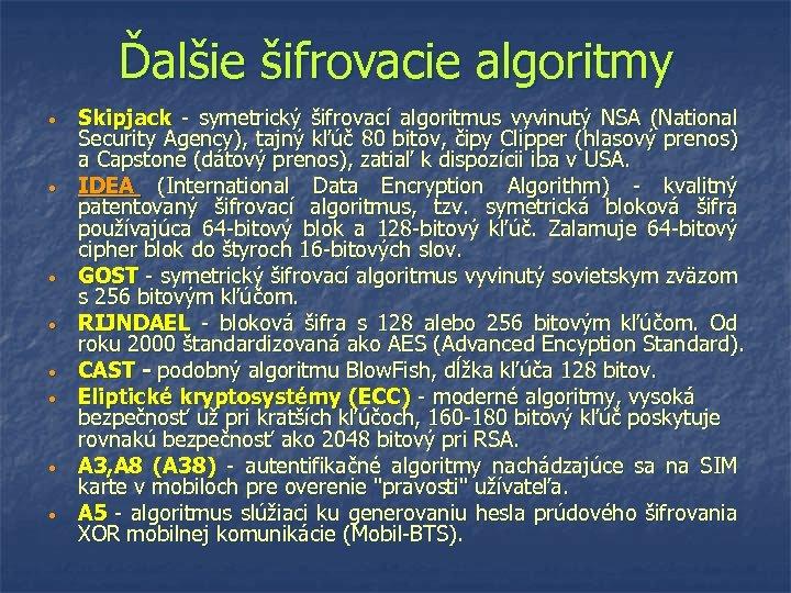 Ďalšie šifrovacie algoritmy • • Skipjack - symetrický šifrovací algoritmus vyvinutý NSA (National Security