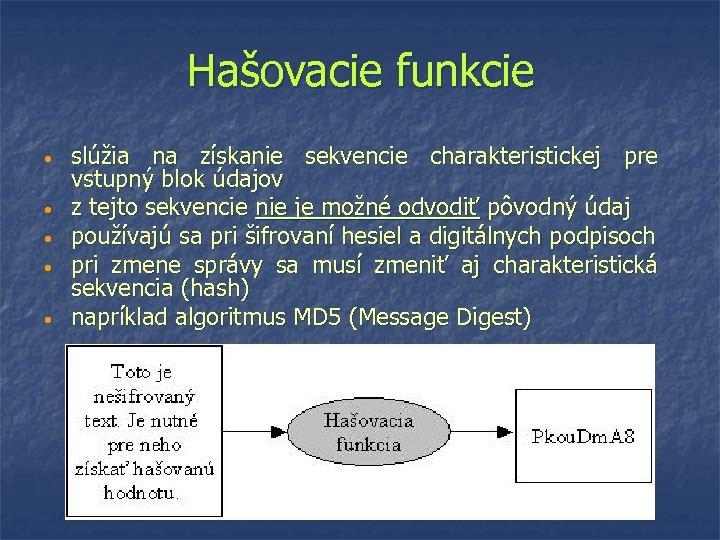 Hašovacie funkcie • • • slúžia na získanie sekvencie charakteristickej pre vstupný blok údajov