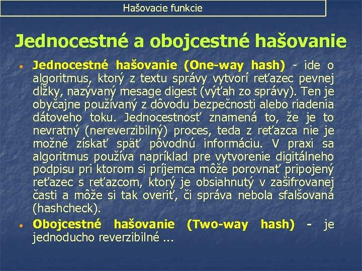 Hašovacie funkcie Jednocestné a obojcestné hašovanie • • Jednocestné hašovanie (One-way hash) - ide