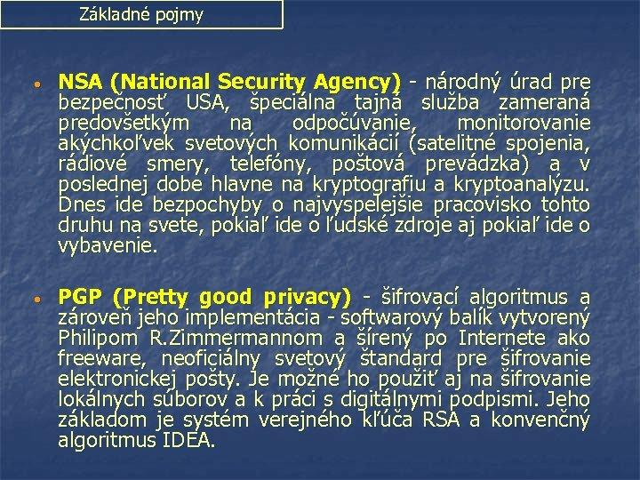 Základné pojmy • NSA (National Security Agency) - národný úrad pre bezpečnosť USA, špeciálna