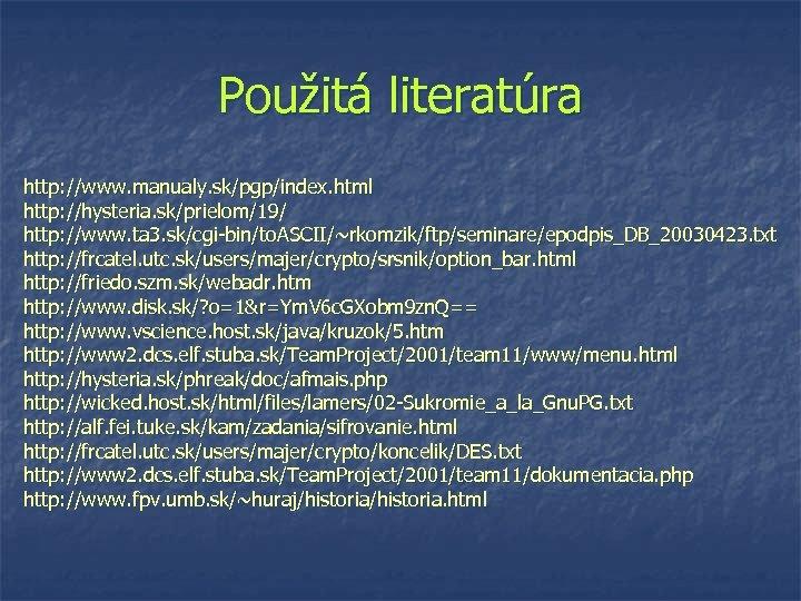 Použitá literatúra http: //www. manualy. sk/pgp/index. html http: //hysteria. sk/prielom/19/ http: //www. ta 3.