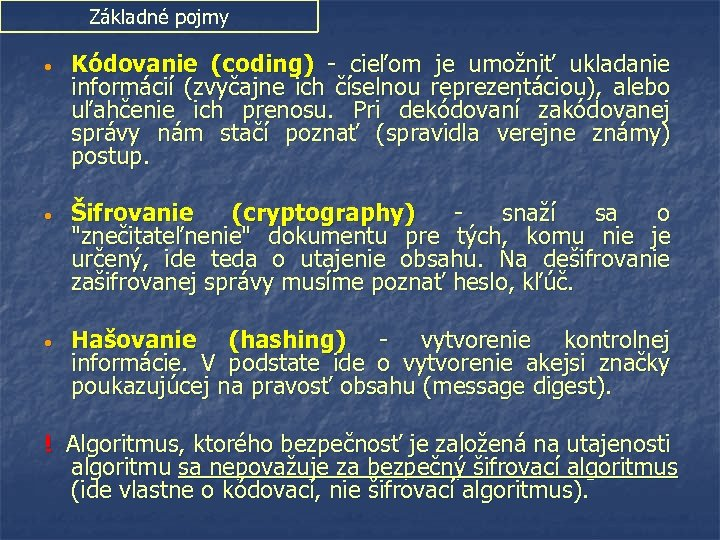 Základné pojmy • Kódovanie (coding) - cieľom je umožniť ukladanie informácií (zvyčajne ich číselnou