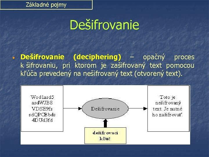 Základné pojmy Dešifrovanie • Dešifrovanie (deciphering) – opačný proces k šifrovaniu, pri ktorom je