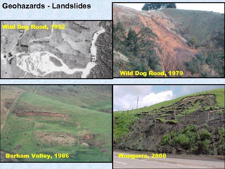 Geohazards - Landslides Wild Dog Road, 1952 Wild Dog Road, 1979 Barham Valley, 1986