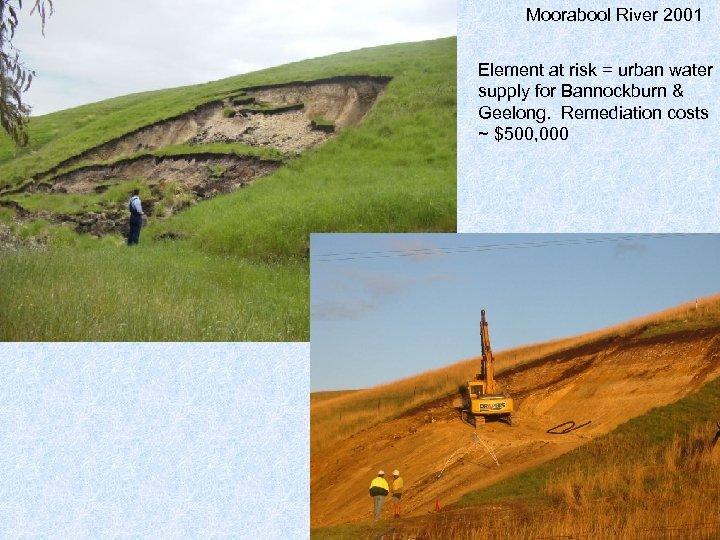 Moorabool River 2001 Element at risk = urban water supply for Bannockburn & Geelong.