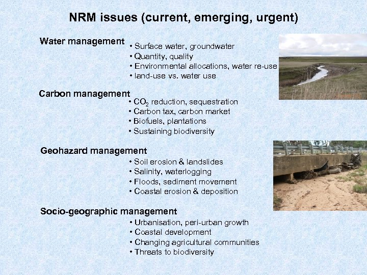 NRM issues (current, emerging, urgent) Water management • Surface water, groundwater • Quantity, quality