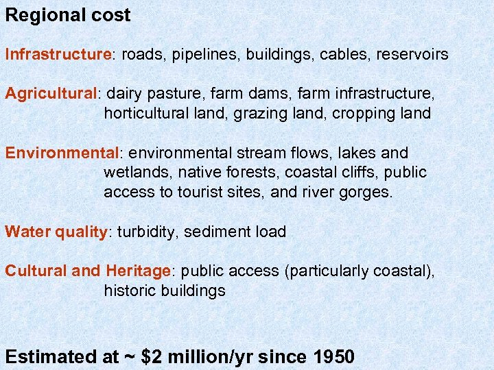 Regional cost Infrastructure: roads, pipelines, buildings, cables, reservoirs Agricultural: dairy pasture, farm dams, farm