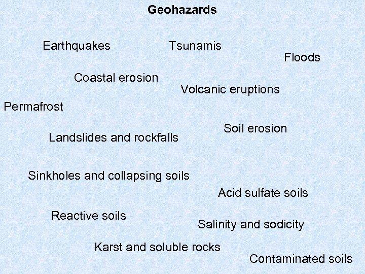 Geohazards Earthquakes Tsunamis Coastal erosion Floods Volcanic eruptions Permafrost Soil erosion Landslides and rockfalls