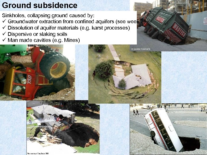Ground subsidence Sinkholes, collapsing ground caused by: ü Groundwater extraction from confined aquifers (see