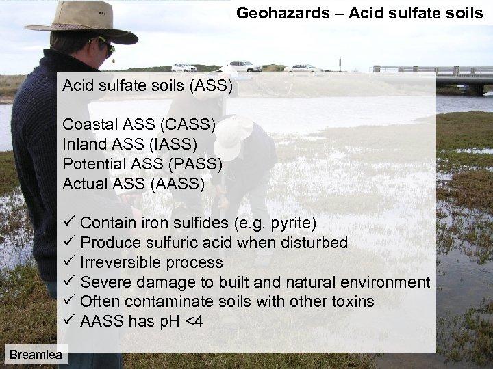 Geohazards – Acid sulfate soils (ASS) Coastal ASS (CASS) Inland ASS (IASS) Potential ASS